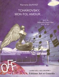Tchaïkovsky, mon fol amour / Alexandra David-Néel, pour la vie