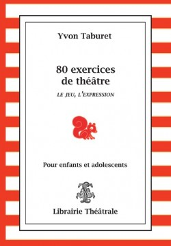 80 exercices de théâtre, le jeu, l'expression, pour enfants et adolescents