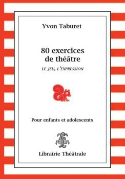 80 exercices de théâtre, le jeu, l'expression, de 6 à 11 ans